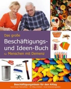 Das große Beschäftigungsbuch für Menschen mit Demenz. Ideen, Spiele, Beschäftigungen für Senioren mit Demenz. Ratgeber. SingLiesel Ratgeber Demenz. Die schönsten Spiele, Ideen und Beschäftigungen für Senioren mit Demenz.